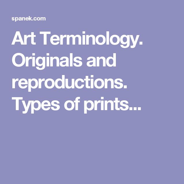 Art Terminology. Originals and reproductions. Types of prints...