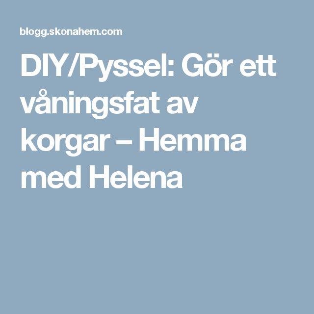 DIY/Pyssel: Gör ett våningsfat av korgar – Hemma med Helena