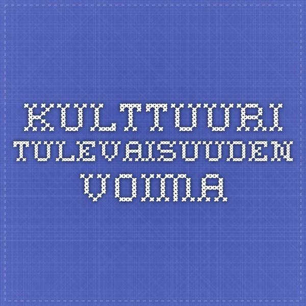 Kulttuuri - tulevaisuuden voima; Taustaselvitys kulttuurin tulevaisuus -selontekoa varten. OKM julkaisuja 2009