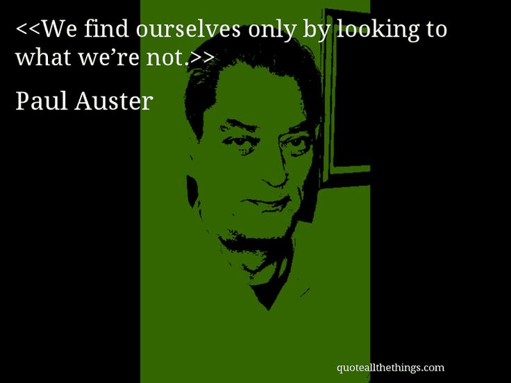 Paul Auster - quote-We find ourselves only by looking to what we're not.Source: quoteallthethings.com #PaulAuster #quote #quotation #aphorism #quoteallthethings
