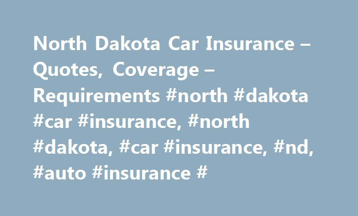 North Dakota Car Insurance – Quotes, Coverage – Requirements #north #dakota #car #insurance, #north #dakota, #car #insurance, #nd, #auto #insurance # http://broadband.nef2.com/north-dakota-car-insurance-quotes-coverage-requirements-north-dakota-car-insurance-north-dakota-car-insurance-nd-auto-insurance/  # Get free quotes from the nation's biggest auto insurance providers. Over 94% of Americans qualify for lower rates. Our goal is to give you the most up-to-date, accurate information about…