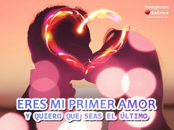 Enamorados besandose y frase: Eres mi primer amor y quiero que seas el último