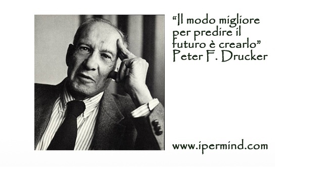 il modo migliore per predire il futuro è crearlo. Peter F. Drucker