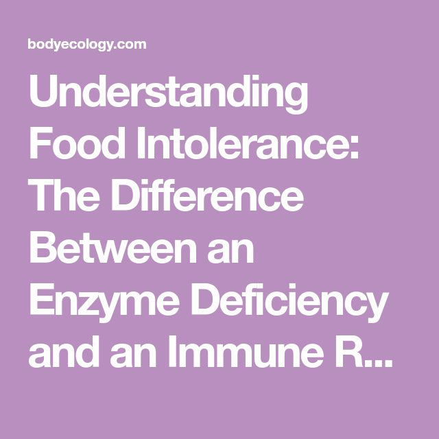 Understanding Food Intolerance: The Difference Between an Enzyme Deficiency and an Immune Reaction