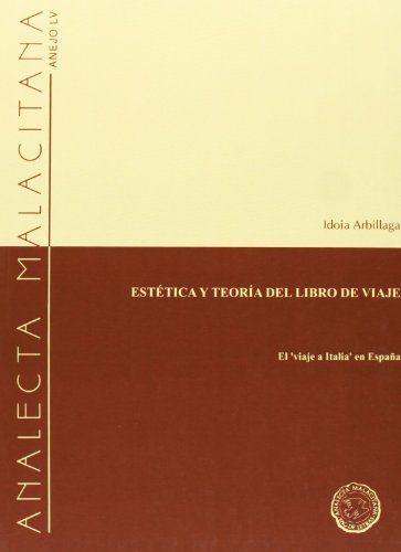 """Estética y teoría del libro de viaje : el """"viaje a Italia"""" en España / Idoia Arbillaga. Málaga : Universidad de Málaga, imp. 2005. http://kmelot.biblioteca.udc.es/record=b1367339~S1*gag"""