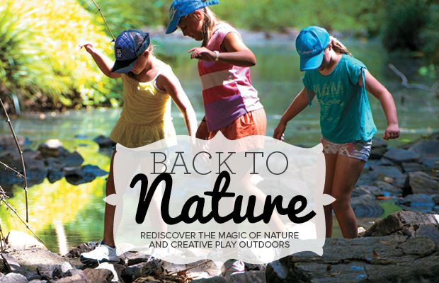 'Back to Nature:Rediscover the magic of nature and creative play outdoors' by Imogene Whittle, Nature Play QLD.  Originally published as a feature story in Kids On The Coast, 4 May 2015.  #natureplayqld #natureplay #backtonature