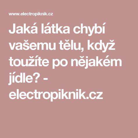 Jaká látka chybí vašemu tělu, když toužíte po nějakém jídle? - electropiknik.cz