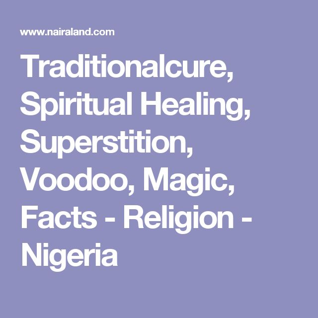 Traditionalcure, Spiritual Healing, Superstition, Voodoo, Magic, Facts - Religion - Nigeria