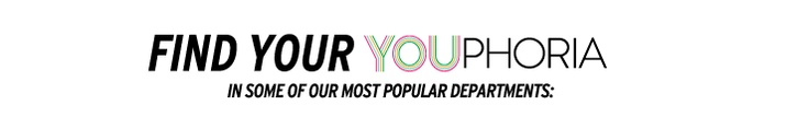 FIND YOUR YOUPHORIA IN SOME OF OUR MOST POPULAR DEPARTMENTS: Nordstrom play a Gen Y card.