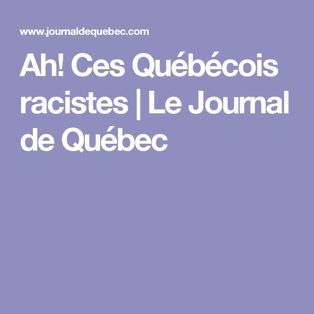 Ah! Ces Québécois racistes | Le Journal de Québec