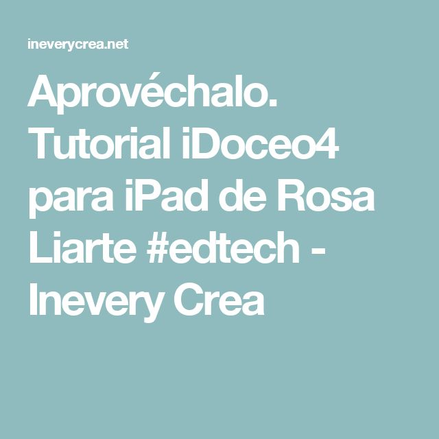 Aprovéchalo. Tutorial iDoceo4 para iPad de Rosa Liarte #edtech - Inevery Crea