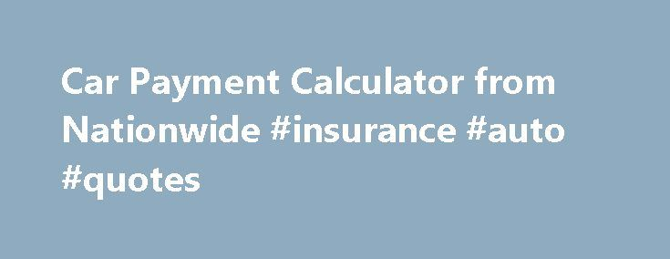 Car Payment Calculator from Nationwide #insurance #auto #quotes http://insurance.remmont.com/car-payment-calculator-from-nationwide-insurance-auto-quotes/  #car insurance calculator # Figure Out Your Monthly Car Payment or Purchase Price With Our Auto PaymentCalculator Now that you've estimated your pay off schedule using our auto loan payment calculator, learn about thedifferent auto loan options from Nationwide Bank ®. It doesn't matter if you're buying your first car or your tenth…