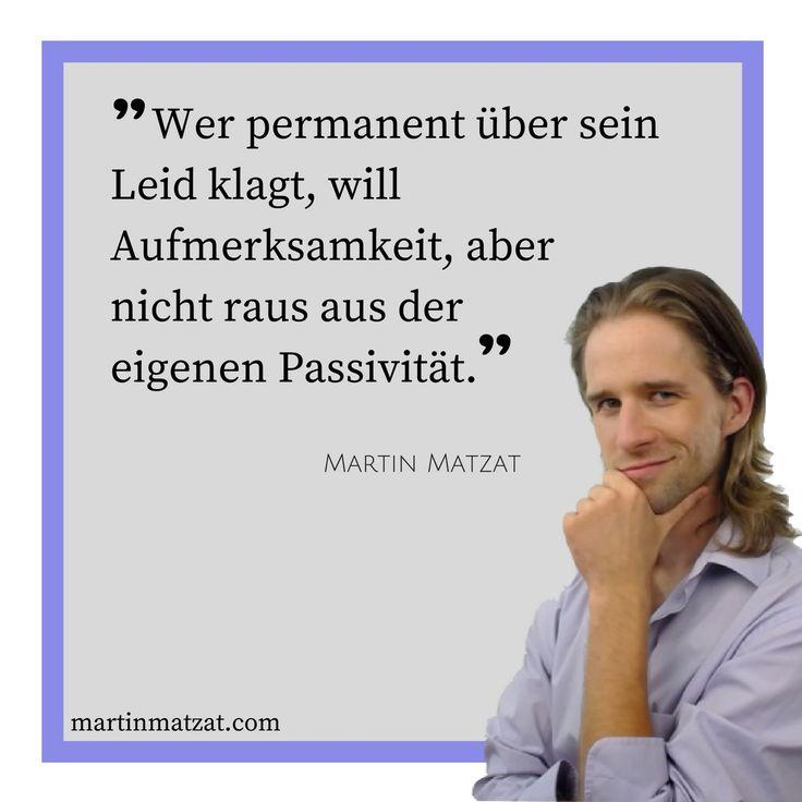 #Zitate #Sprüche #Weisheiten #Quotes Wer permanent über sein #Leid klagt, will #Aufmerksamkeit, aber nicht raus aus der eigenen #Passivität.