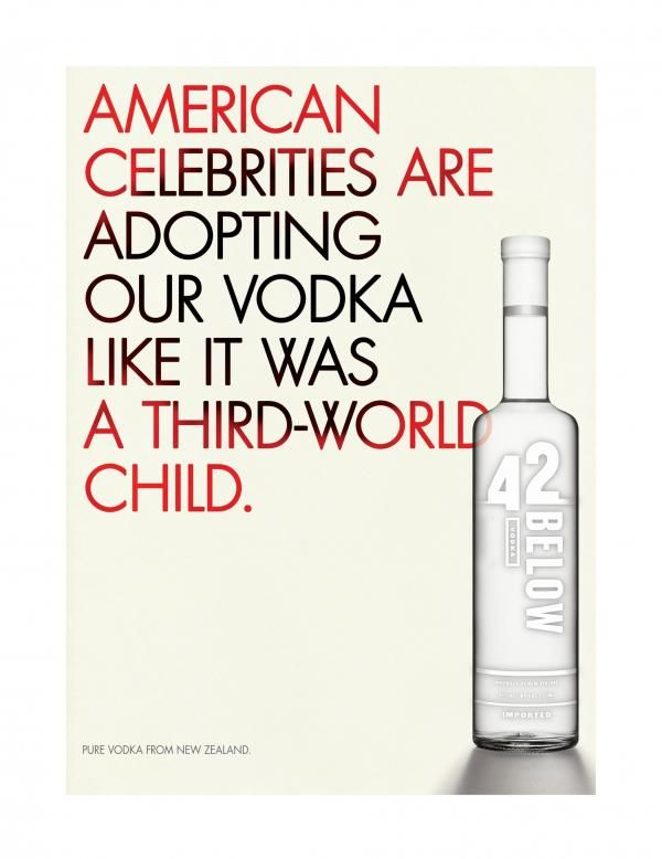 I Love Vodka...and more so than others I love NZ's own 42 Below, although I am not really a fan of their 'flavoured' varities...and their ad campagin to piss off everyone is classic.