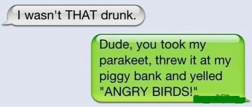 Angry Drunks!!! :)   LOL: Funny Texts, Drunk Texts, Quotes, Giggles, Funny Stuff, Hilarious, Angry Birds, Smile, Bahahaha