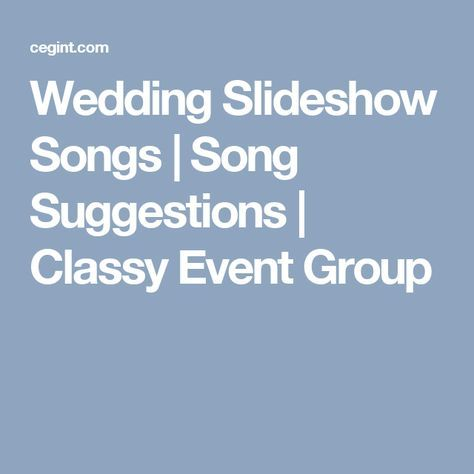 Wedding Slideshow Songs | Song Suggestions | Classy Event Group