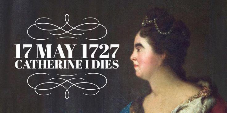 17 May 1727. Empress Catherine I dies