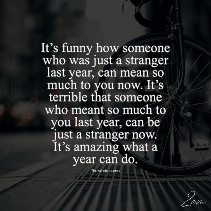 It's Funny How Someone Who Was Just A Stranger Last Year, Can Mean So Much To You Now - https://themindsjournal.com/funny-someone-just-stranger-last-year-can-mean-much-now/