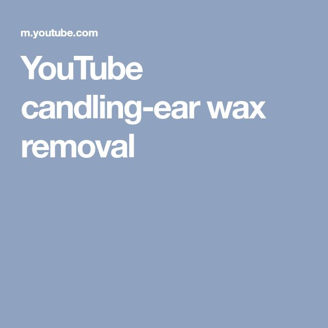 YouTube candling-ear wax removal