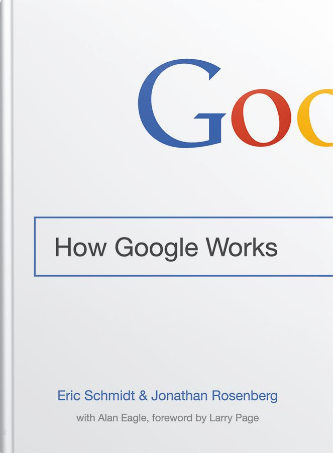 """""""How Google Works"""" by Eric Schmidt and Jonathan Rosenberg An inside look at how Google became Google, told by famous boss-man Eric Schmidt. Names are dropped. Steve Jobs shows up. This will help you be better at your job."""