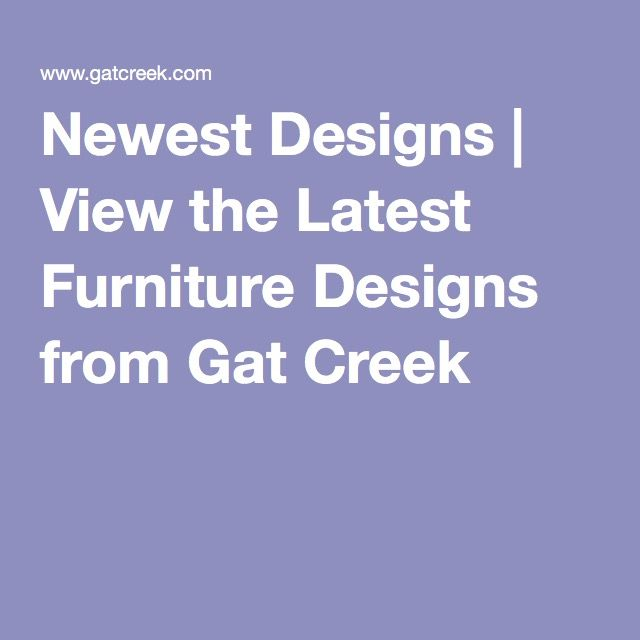 Newest Designs   View the Latest Furniture Designs from Gat Creek