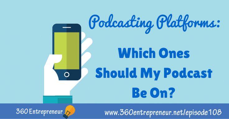 TSE 108: Podcasting Platforms: Where Should My Podcast Be? www.360entrepreneur.net/episode108