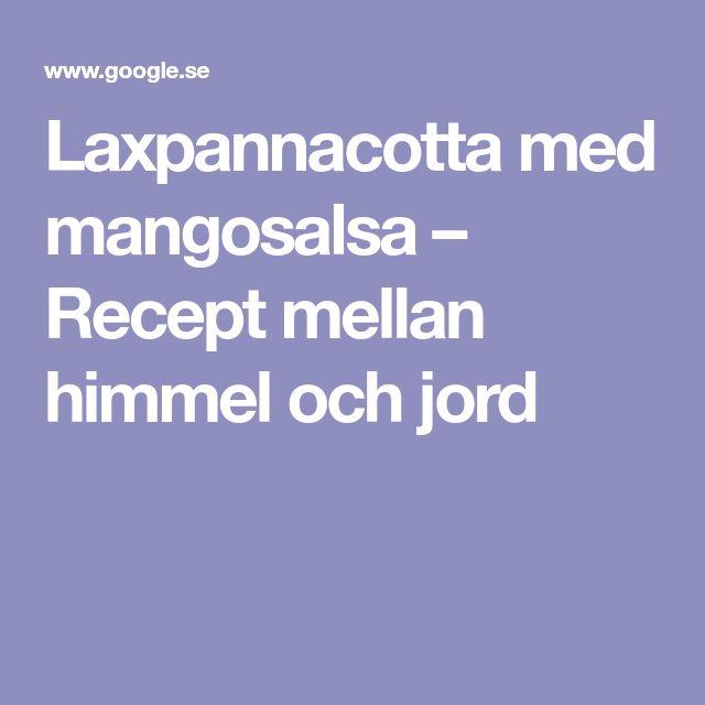 Laxpannacotta med mangosalsa – Recept mellan himmel och jord