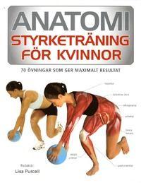 Anatomi : styrketräning för kvinnor - 70 övningar som ger maximalt resultat (häftad)