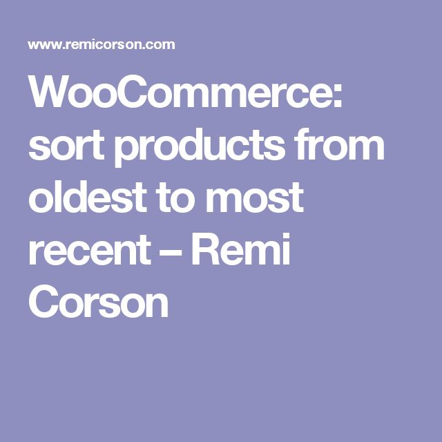 WooCommerce: sort products from oldest to most recent – Remi Corson
