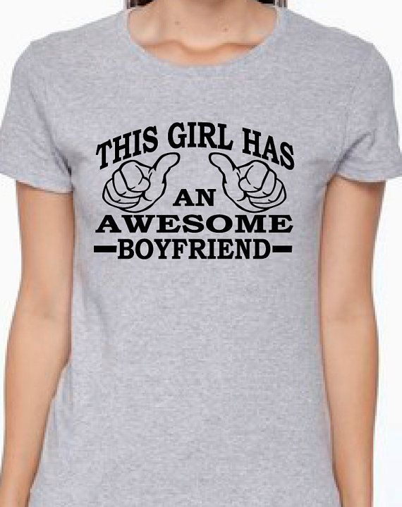 25 best ideas about girlfriend anniversary gifts on for This guy has an awesome girlfriend shirt