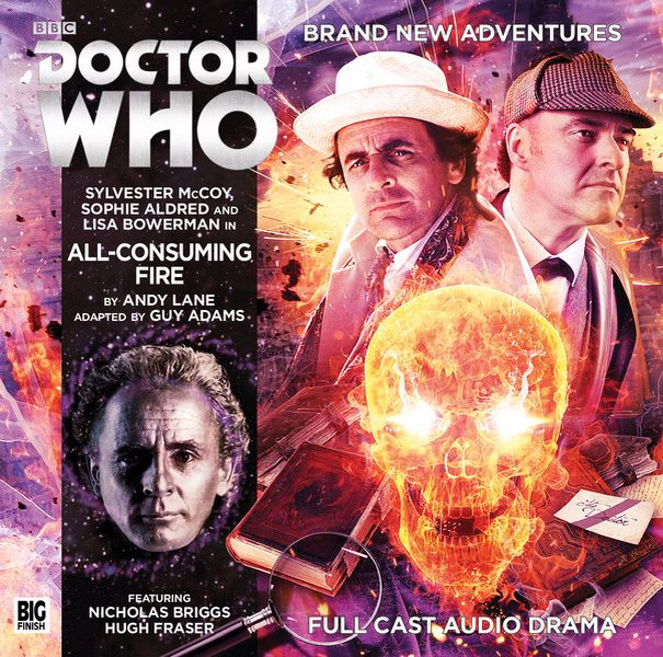 8, All - Consuming Fire: Starring Sylvester McCoy as the Doctor, Sophie Aldred as Ace and Lisa Bowerman as Bernice with Nicholas Briggs as Sherlock Holmes.