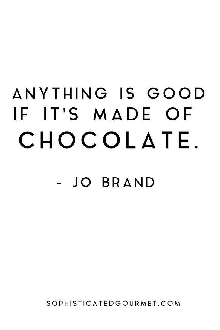 """Anything is good if it's made of chocolate."""" TRUTH. #foodquote #quote…"""