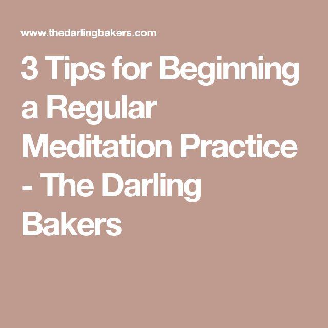 3 Tips for Beginning a Regular Meditation Practice - The Darling Bakers