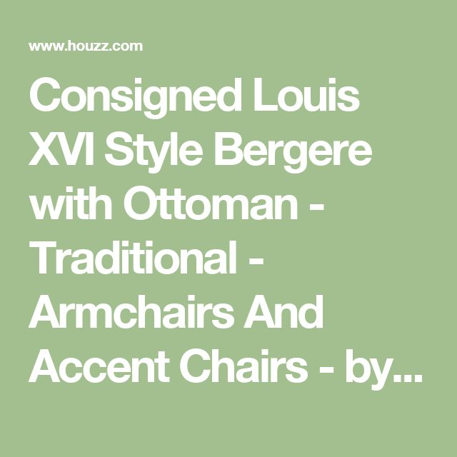 Consigned Louis XVI Style Bergere with Ottoman - Traditional - Armchairs And Accent Chairs - by SILKE BERLINGHOF LLC