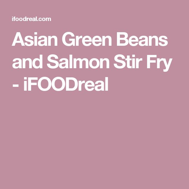 Asian Green Beans and Salmon Stir Fry - iFOODreal