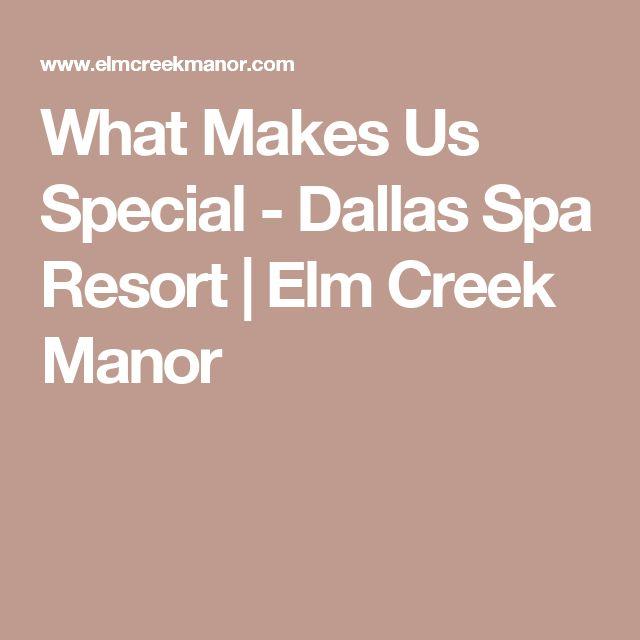 What Makes Us Special - Dallas Spa Resort   Elm Creek Manor