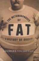 The metamorphoses of fat : a history of obesity / Georges Vigarello ; translated from the French by C. Jon Delogu. Classmark:  W3.VIG 1