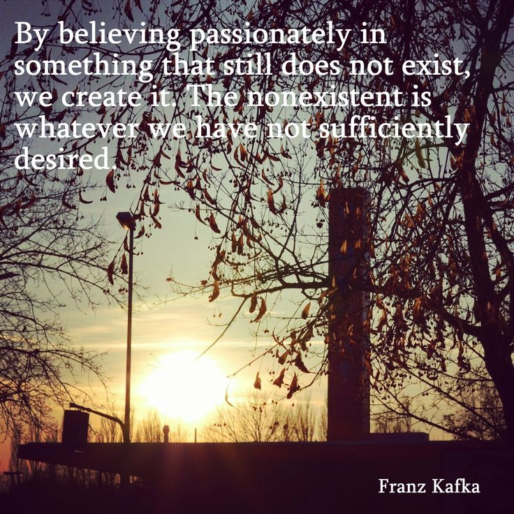 Kafka Quote Meaning Of Life: By Believing Passionately In Something That Still Does Not