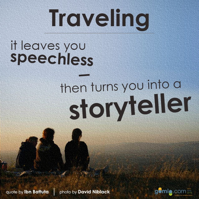 Traveling - it leaves you speechless then turns you into a ...