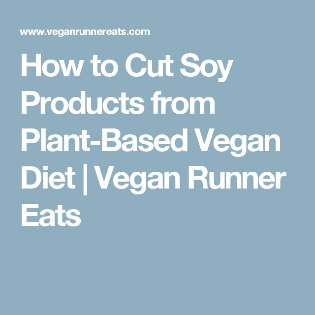 How to Cut Soy Products from Plant-Based Vegan Diet   Vegan Runner Eats