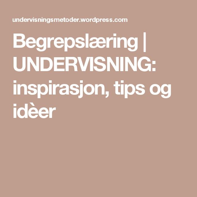 Begrepslæring | UNDERVISNING: inspirasjon, tips og idèer