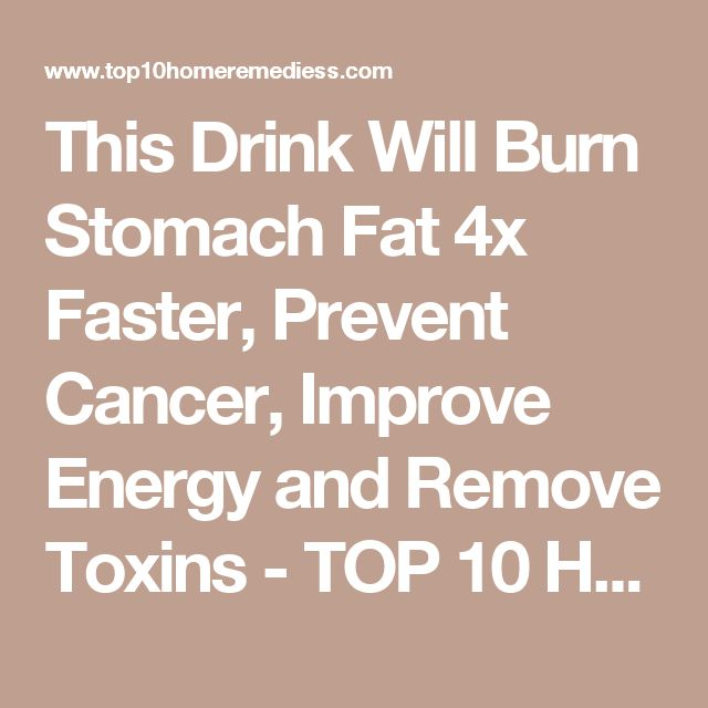 This Drink Will Burn Stomach Fat 4x Faster, Prevent Cancer, Improve Energy and Remove Toxins - TOP 10 HEALTHY REMEDIES