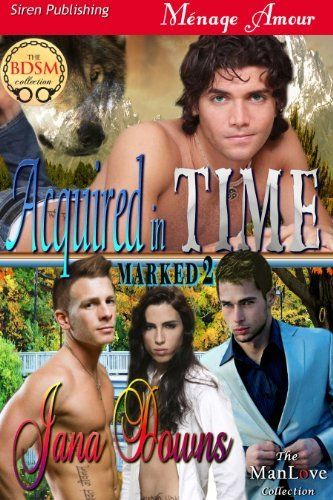 Acquired in Time [Marked 2] (Siren Publishing Menage Amour ManLove) by Jana Downs. $3.88. 106 pages. Publisher: Siren Publishing (October 23, 2012)