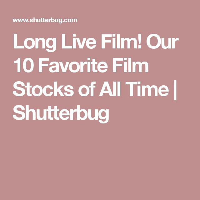 Long Live Film! Our 10 Favorite Film Stocks of All Time | Shutterbug