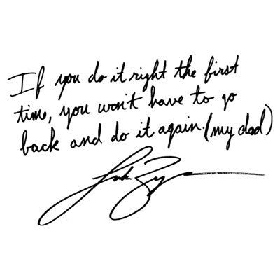 If you do it right the first time, you won't have to go back and do it again (my dad) - Luke Bryan
