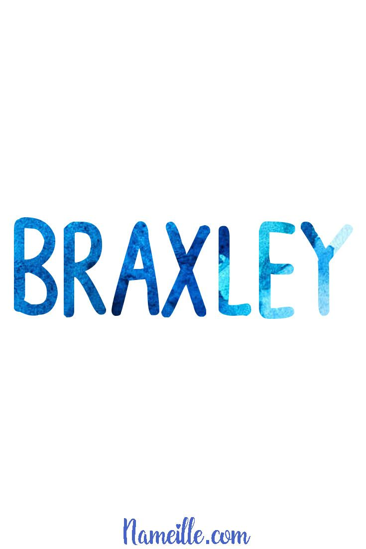 Baby Names for Boys @ Nameille.com  Braxley