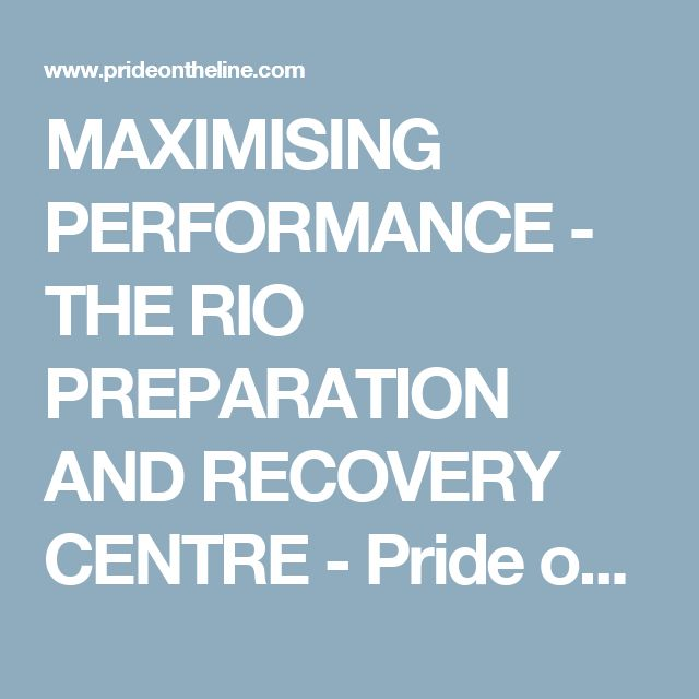 MAXIMISING PERFORMANCE - THE RIO PREPARATION AND RECOVERY CENTRE - Pride on the line