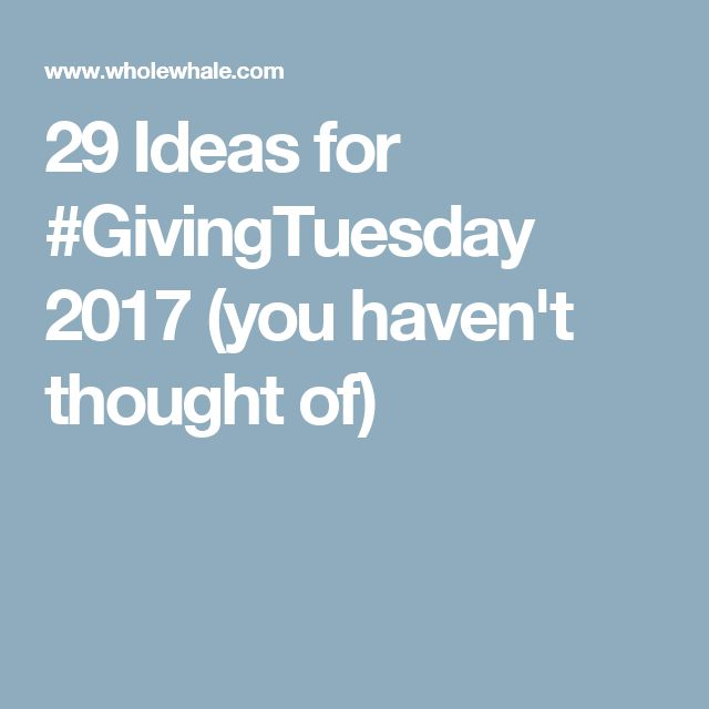 29 Ideas for #GivingTuesday 2017 (you haven't thought of)