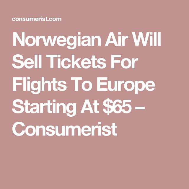 Norwegian Air Will Sell Tickets For Flights To Europe Starting At $65 – Consumerist