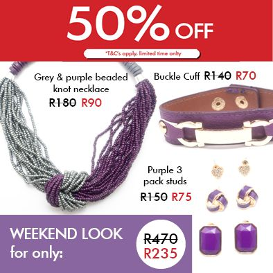 Look pretty in purple this weekend. Get this whole look for only R235, includes necklace, 3 pack studs and a cuff bracelet. 50 % off sale in Brooklyn Mall, Kollonade Mall, Highveld Mall, Vaal Mall, Waterfall Mall, Rustenburg, Mall of the North, The Glen Shopping Centre and Clearwater Mall stores only. Limited time, Terms and conditions apply.